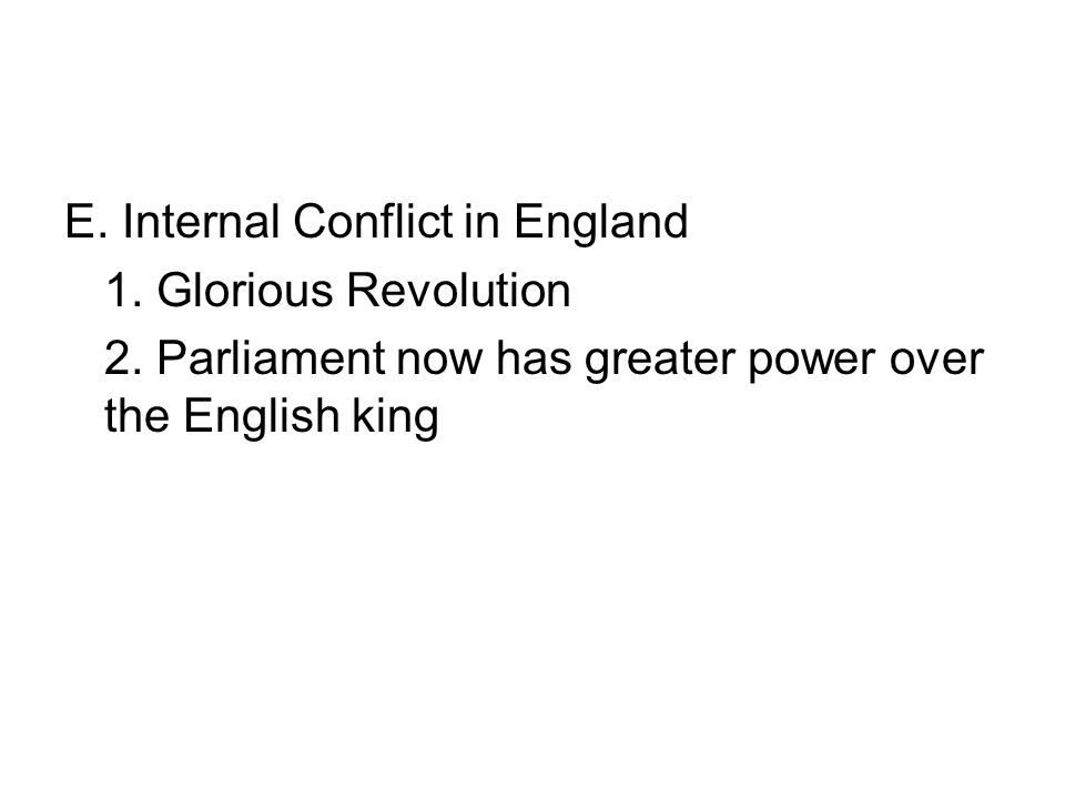 E.Internal Conflict in England 1. Glorious Revolution 2.