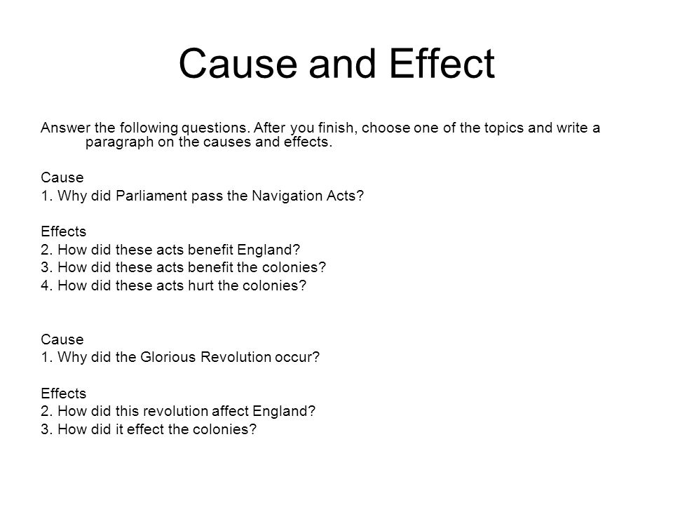 Cause and Effect Answer the following questions.