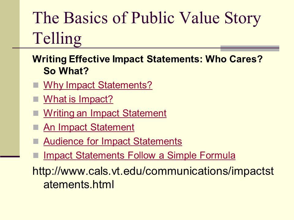 The Basics of Public Value Story Telling Writing Effective Impact Statements: Who Cares.
