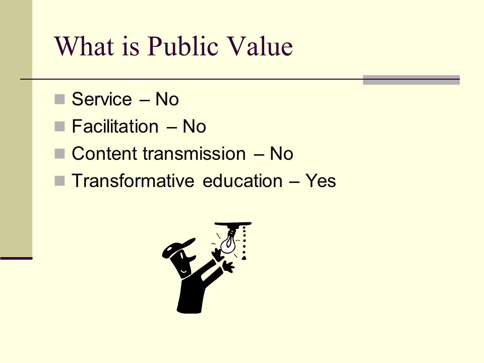 What is Public Value Service – No Facilitation – No Content transmission – No Transformative education – Yes