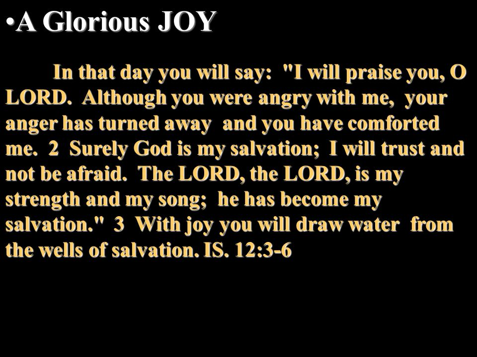 A Glorious JOYA Glorious JOY In that day you will say: I will praise you, O LORD.