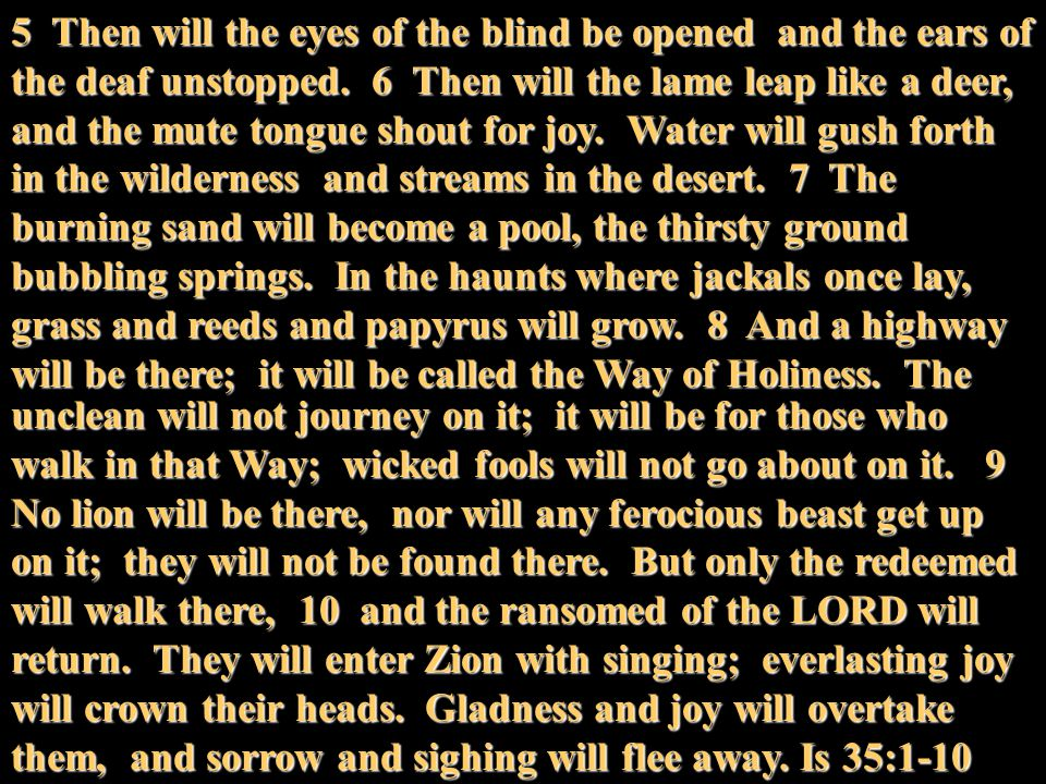 5 Then will the eyes of the blind be opened and the ears of the deaf unstopped.