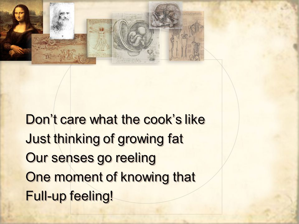 Don't care what the cook's like Just thinking of growing fat Our senses go reeling One moment of knowing that Full-up feeling.