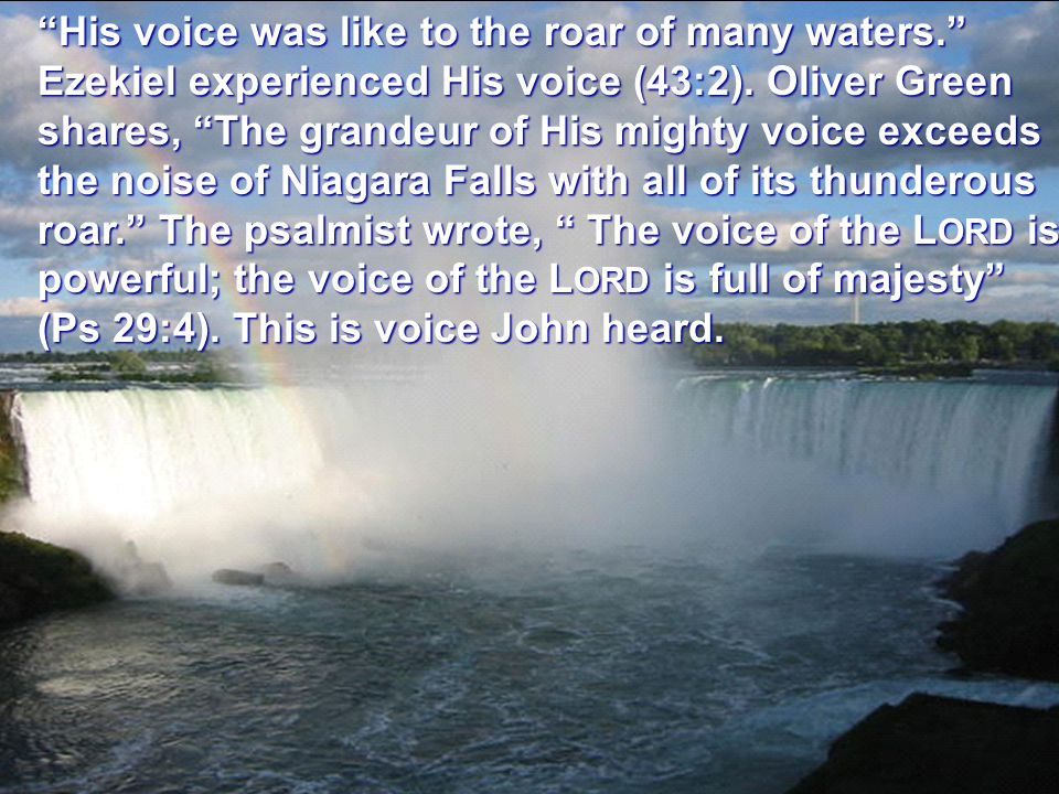 His voice was like to the roar of many waters. Ezekiel experienced His voice (43:2).