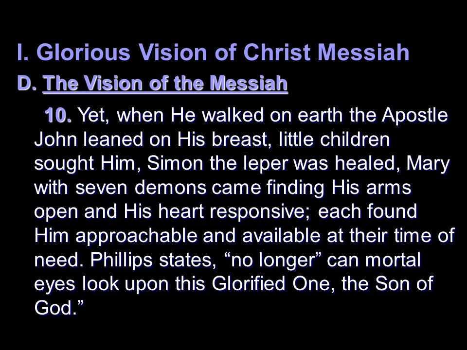 I. Glorious Vision of Christ Messiah D. The Vision of the Messiah 10.