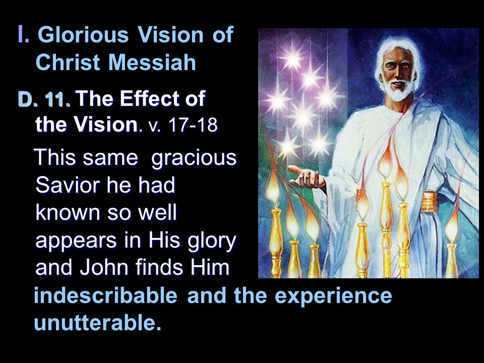 I. Glorious Vision of Christ Messiah D. 11. The Effect of the Vision.