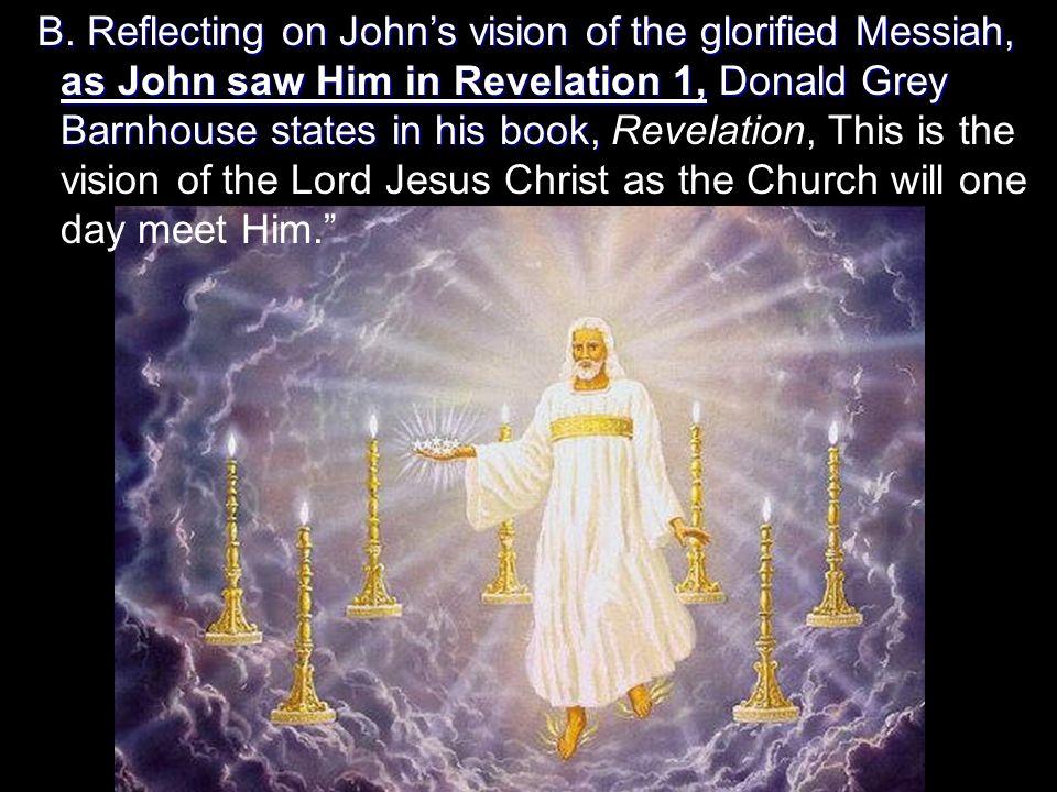 B. Reflecting on John's vision of the glorified Messiah, as John saw Him in Revelation 1, Donald Grey as John saw Him in Revelation 1, Donald Grey Bar