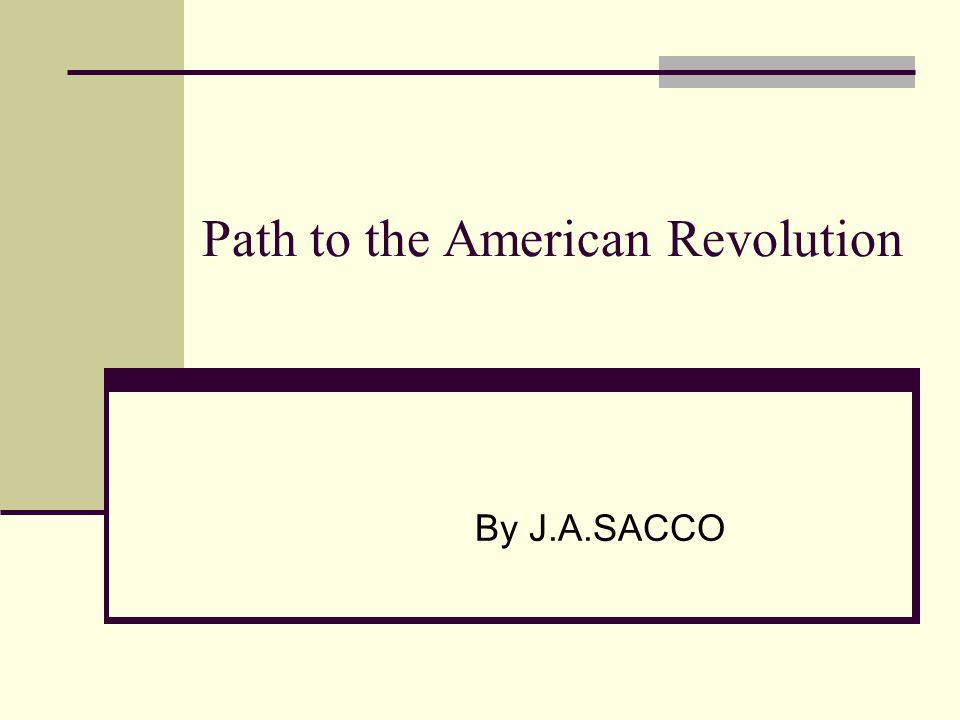 Path to the American Revolution By J.A.SACCO