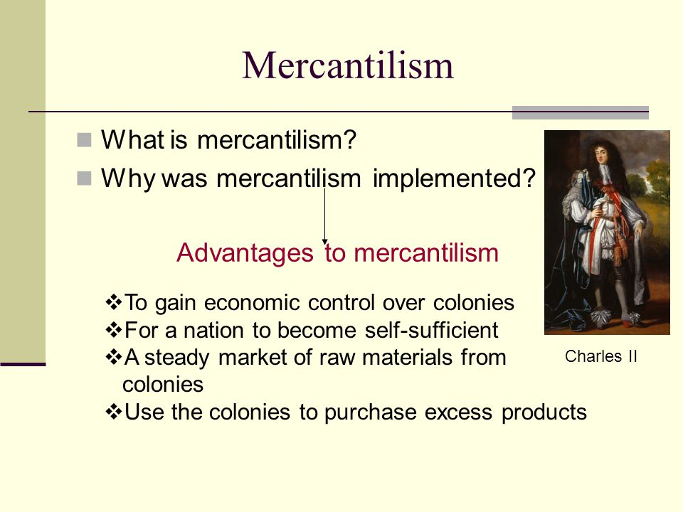 Mercantilism What is mercantilism.Why was mercantilism implemented.