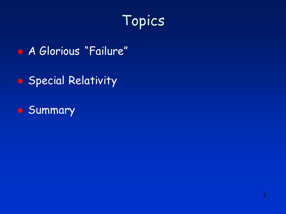 "3 Topics l A Glorious ""Failure"" l Special Relativity l Summary"