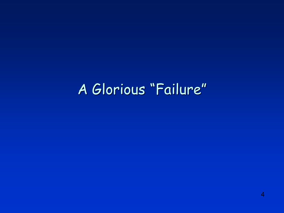 "4 A Glorious ""Failure"""