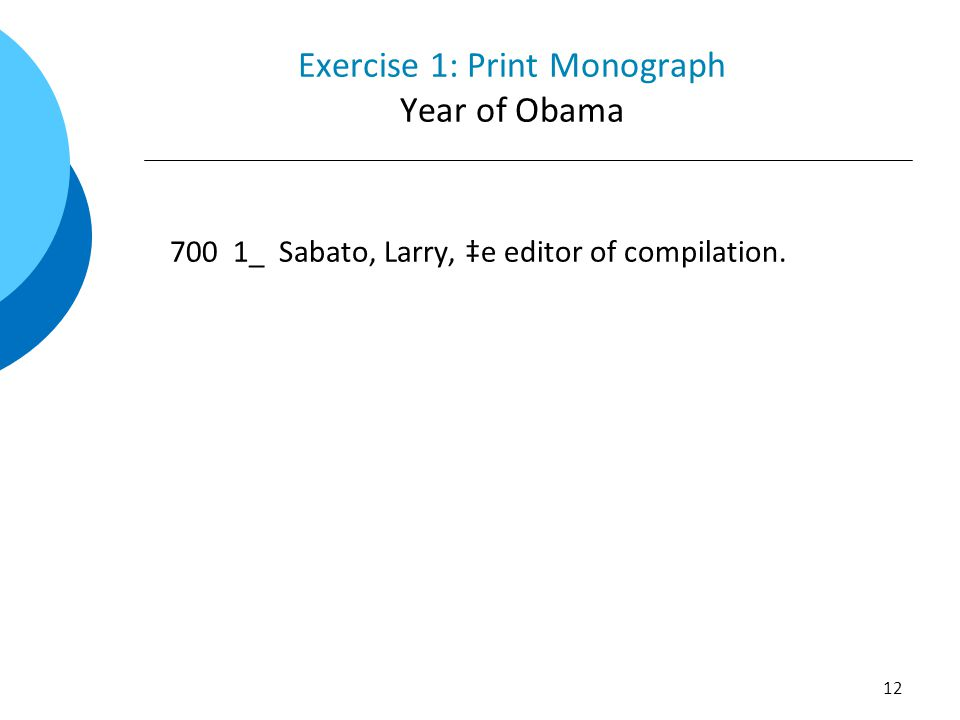Exercise 1: Print Monograph Year of Obama 700 1_ Sabato, Larry, ‡e editor of compilation. 12