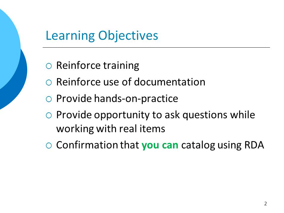 Learning Objectives  Reinforce training  Reinforce use of documentation  Provide hands-on-practice  Provide opportunity to ask questions while wor
