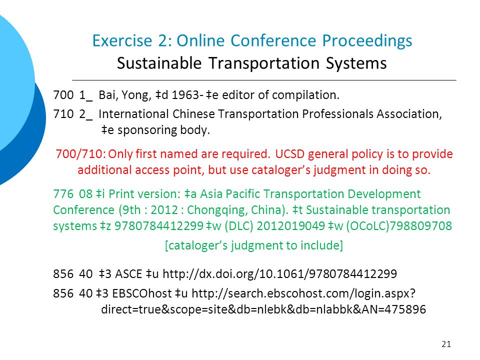 Exercise 2: Online Conference Proceedings Sustainable Transportation Systems 700 1_ Bai, Yong, ‡d 1963- ‡e editor of compilation. 710 2_ International