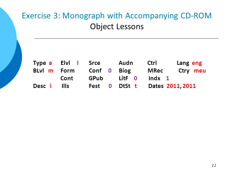 Exercise 3: Monograph with Accompanying CD-ROM Object Lessons Type a Elvl I Srce Audn Ctrl Lang eng BLvl m Form Conf 0 Biog MRec Ctry meu Cont GPub LitF 0 Indx 1 Desc i Ills Fest 0 DtSt t Dates 2011, 2011 22