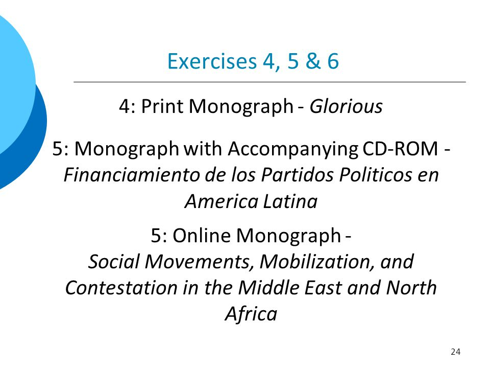 Exercises 4, 5 & 6 4: Print Monograph - Glorious 5: Monograph with Accompanying CD-ROM - Financiamiento de los Partidos Politicos en America Latina 5: