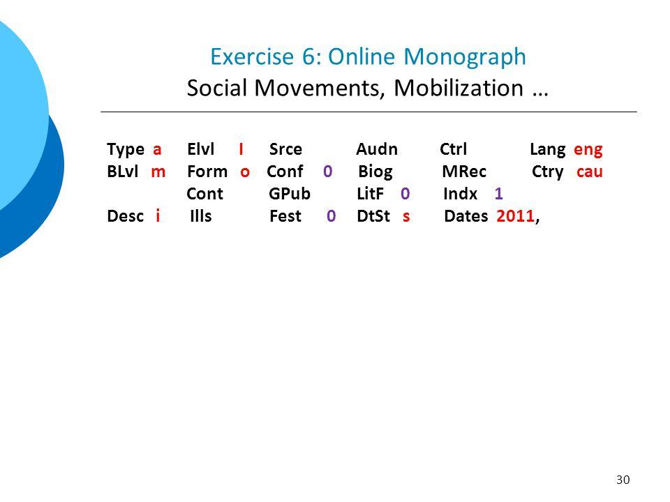 Exercise 6: Online Monograph Social Movements, Mobilization … Type a Elvl I Srce Audn Ctrl Lang eng BLvl m Form o Conf 0 Biog MRec Ctry cau Cont GPub LitF 0 Indx 1 Desc i Ills Fest 0 DtSt s Dates 2011, 30