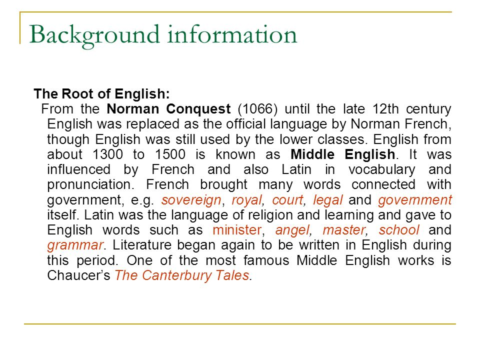 Background information The Root of English: From the Norman Conquest (1066) until the late 12th century English was replaced as the official language