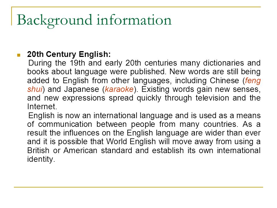Background information 20th Century English: During the 19th and early 20th centuries many dictionaries and books about language were published. New w