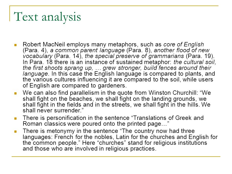 Text analysis Robert MacNeil employs many metaphors, such as core of English (Para. 4), a common parent language (Para. 8), another flood of new vocab