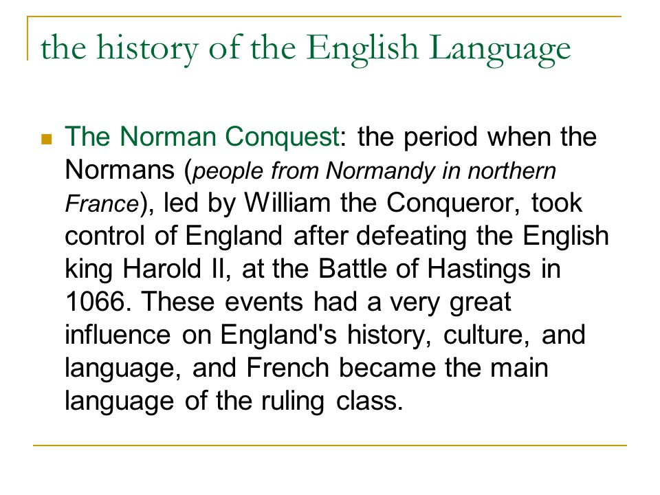 the history of the English Language The Norman Conquest: the period when the Normans ( people from Normandy in northern France ), led by William the C