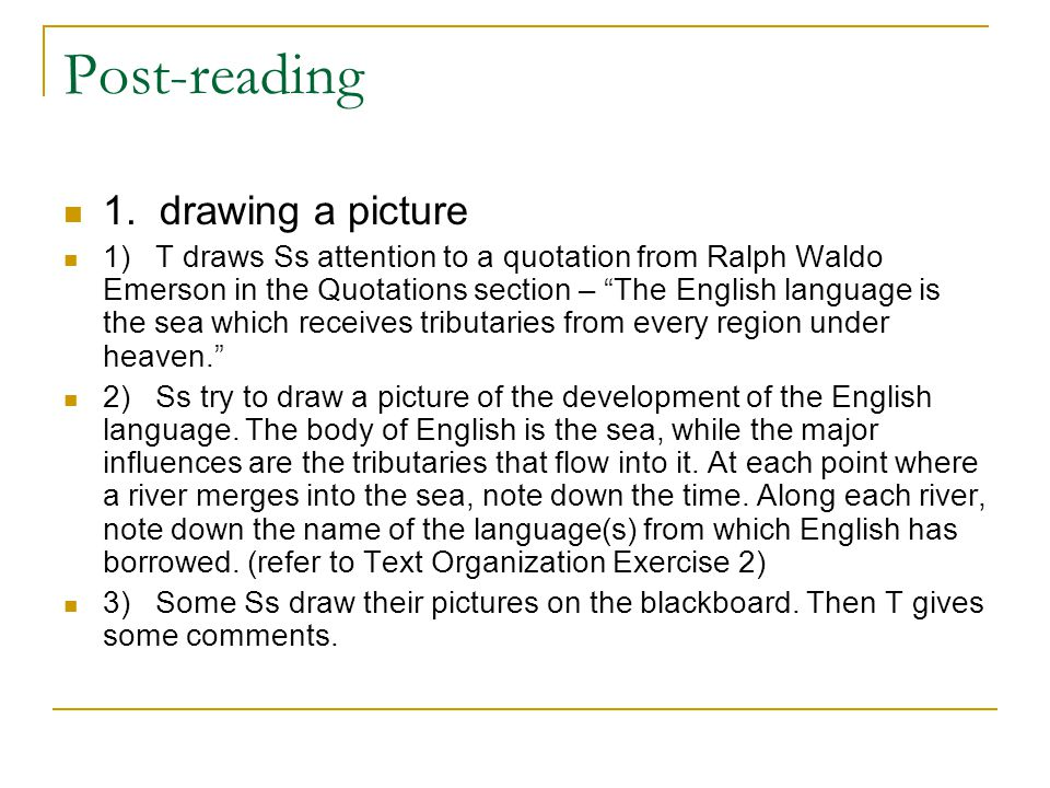 "Post-reading 1. drawing a picture 1) T draws Ss attention to a quotation from Ralph Waldo Emerson in the Quotations section – ""The English language is"