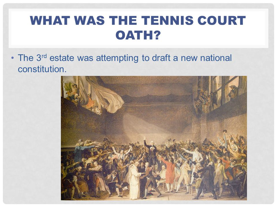 WHAT WAS THE TENNIS COURT OATH? The 3 rd estate was attempting to draft a new national constitution.