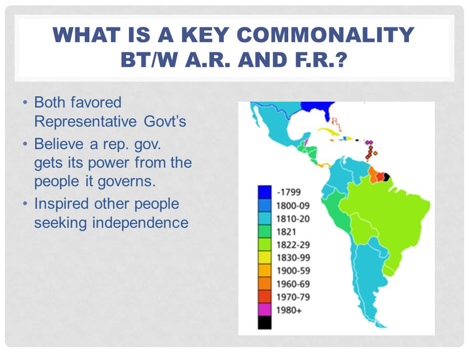 WHAT IS A KEY COMMONALITY BT/W A.R. AND F.R.? Both favored Representative Govt's Believe a rep. gov. gets its power from the people it governs. Inspir