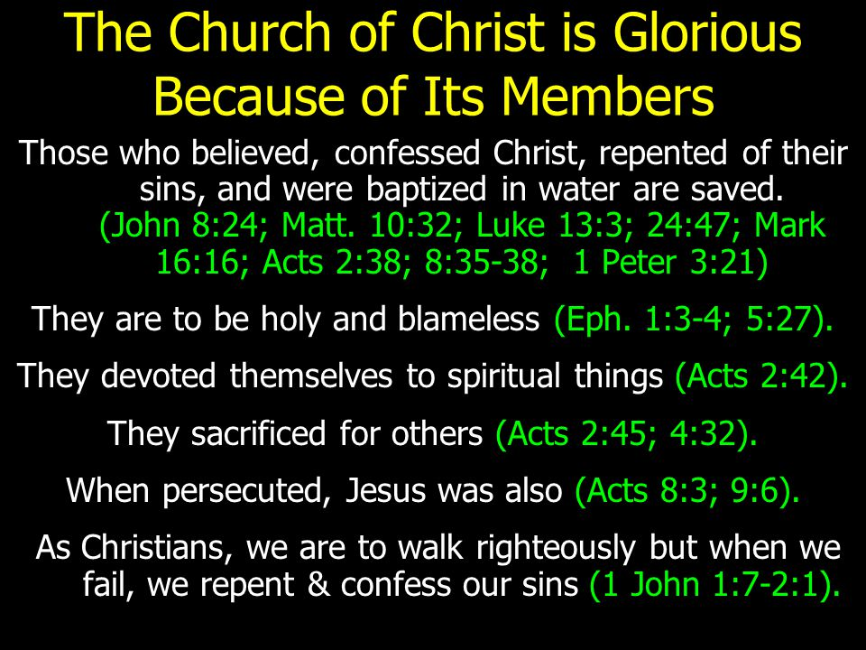 The Church of Christ is Glorious Because of Its Members Those who believed, confessed Christ, repented of their sins, and were baptized in water are saved.
