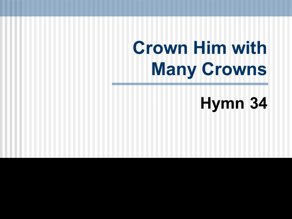 1st Stanza Crown Him with many crowns, The Lamb upon His throne: Hark.