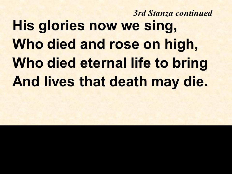 3rd Stanza Are you aweary, does the way seem long? Look to the Lamb of God;