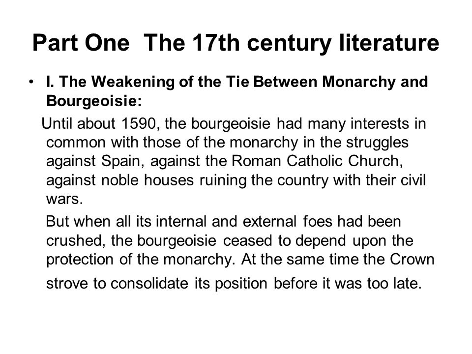 Part One The 17th century literature I. The Weakening of the Tie Between Monarchy and Bourgeoisie: Until about 1590, the bourgeoisie had many interest