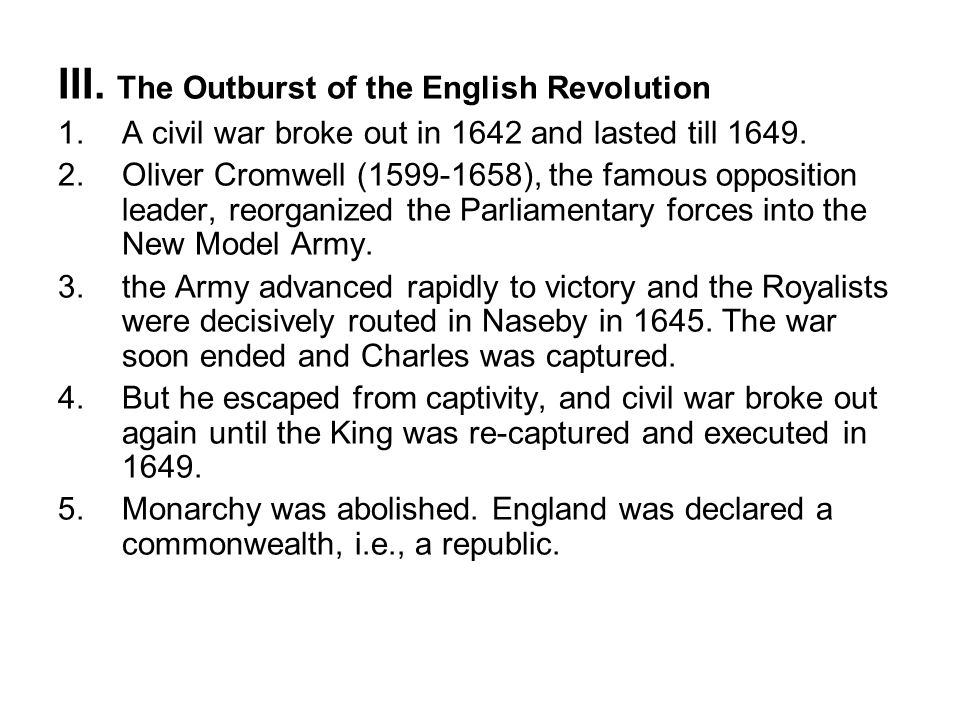 III. The Outburst of the English Revolution 1.A civil war broke out in 1642 and lasted till 1649. 2.Oliver Cromwell (1599-1658), the famous opposition