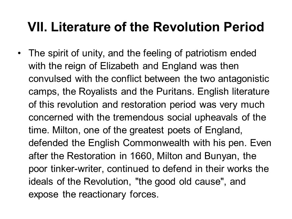 VII. Literature of the Revolution Period The spirit of unity, and the feeling of patriotism ended with the reign of Elizabeth and England was then con