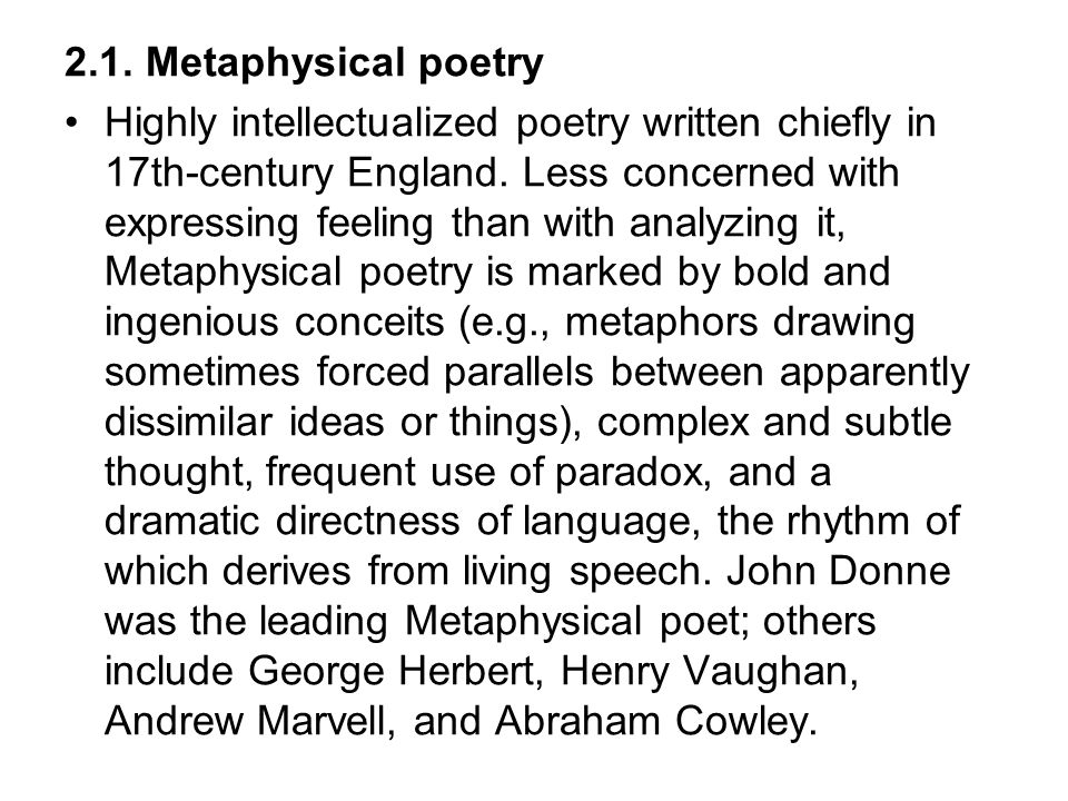 2.1. Metaphysical poetry Highly intellectualized poetry written chiefly in 17th-century England. Less concerned with expressing feeling than with anal