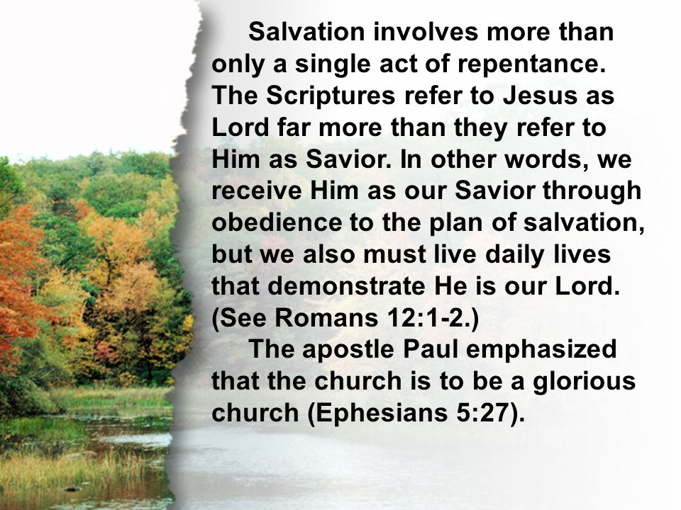 I. A Holy Church Salvation involves more than only a single act of repentance. The Scriptures refer to Jesus as Lord far more than they refer to Him a