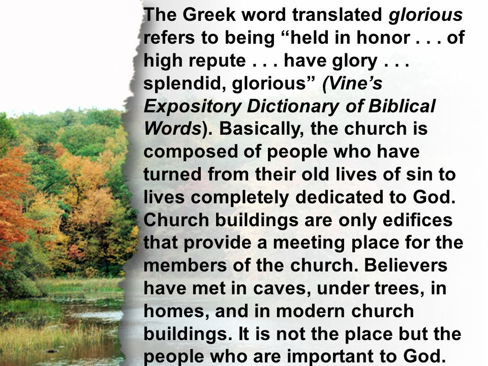 "I. A Holy Church The Greek word translated glorious refers to being ""held in honor... of high repute... have glory... splendid, glorious"" (Vine's Expo"
