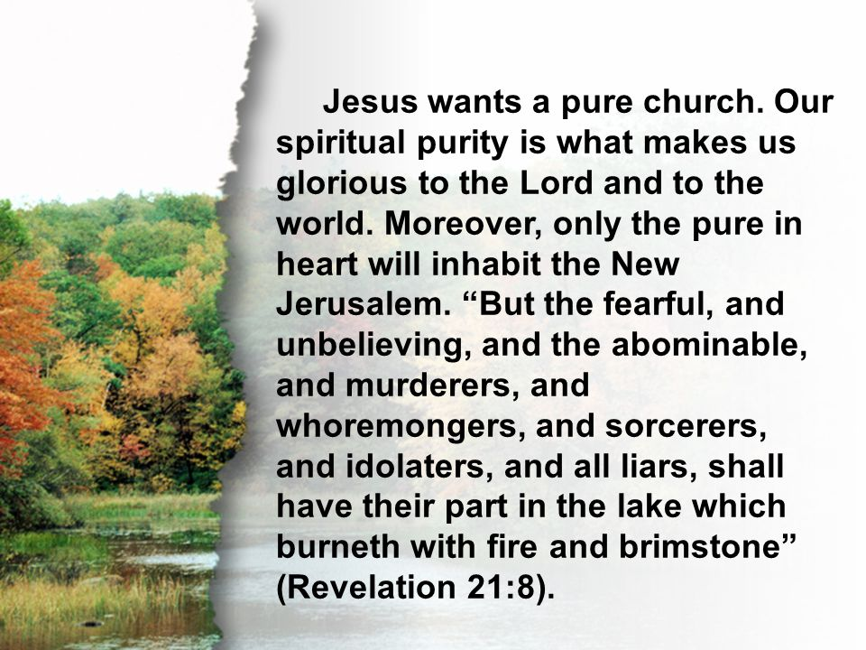 A. No Spot, Wrinkle, or Blemish Jesus wants a pure church. Our spiritual purity is what makes us glorious to the Lord and to the world. Moreover, only