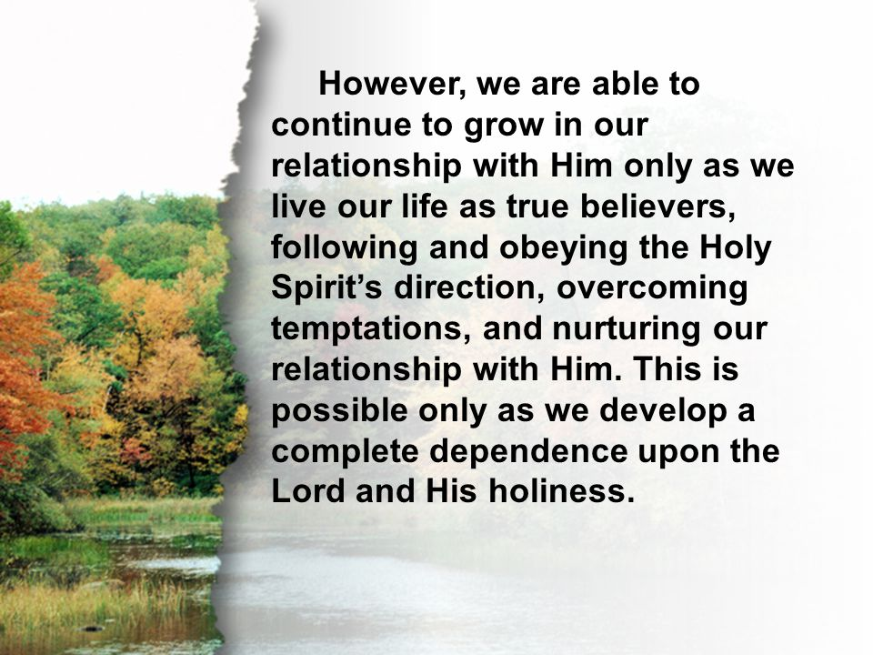 B. Holy However, we are able to continue to grow in our relationship with Him only as we live our life as true believers, following and obeying the Ho