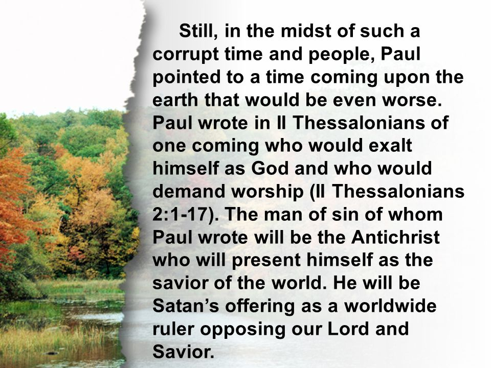 A. Hindering Evil Still, in the midst of such a corrupt time and people, Paul pointed to a time coming upon the earth that would be even worse. Paul w