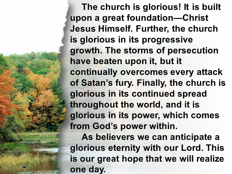 C. A Bride for Christ The church is glorious! It is built upon a great foundation—Christ Jesus Himself. Further, the church is glorious in its progres