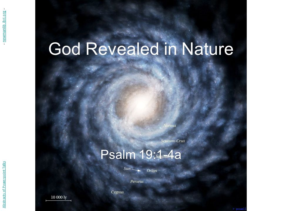 Psalm 19:1-4a 1 (NIV) The heavens declare the glory of God; the skies proclaim the work of his hands.
