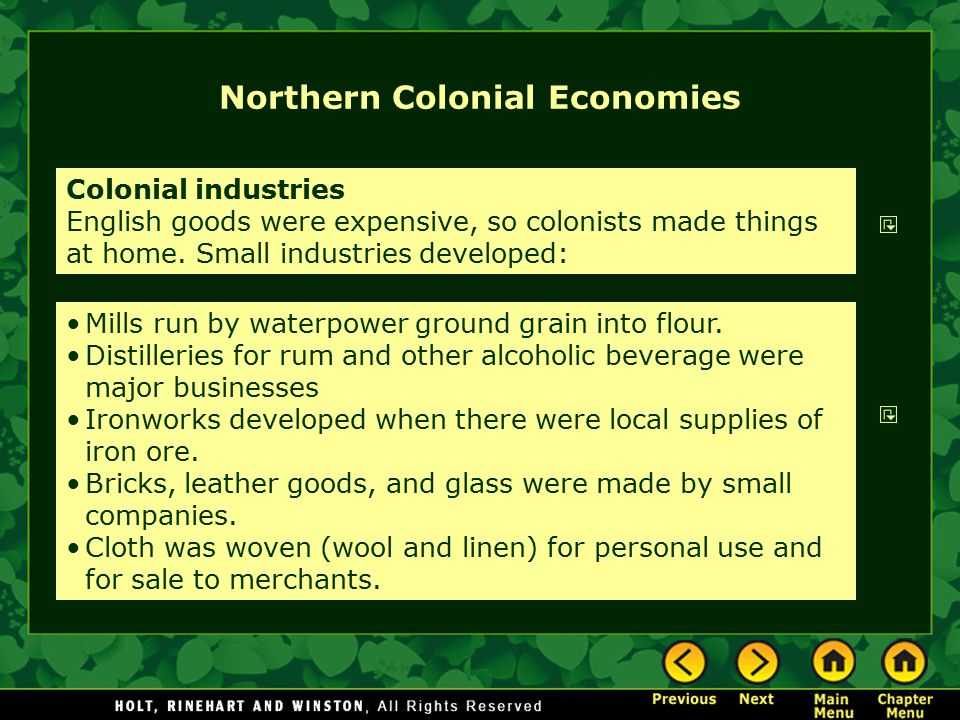 Northern Colonial Economies Colonial industries English goods were expensive, so colonists made things at home. Small industries developed: Mills run