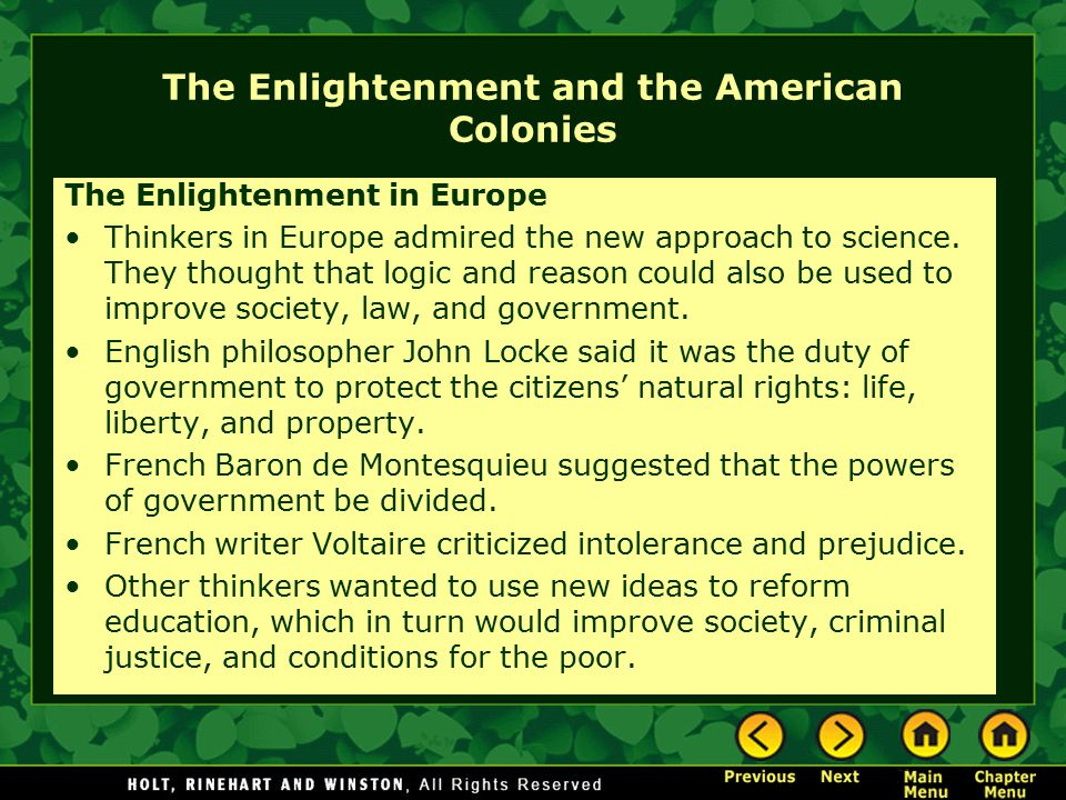 The Enlightenment and the American Colonies The Enlightenment in Europe Thinkers in Europe admired the new approach to science. They thought that logi