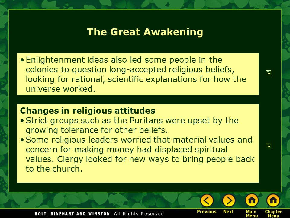 The Great Awakening Enlightenment ideas also led some people in the colonies to question long-accepted religious beliefs, looking for rational, scient