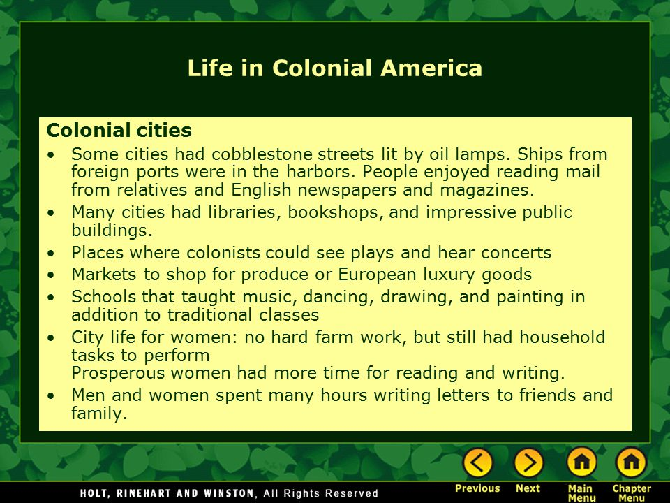 Life in Colonial America Colonial cities Some cities had cobblestone streets lit by oil lamps. Ships from foreign ports were in the harbors. People en