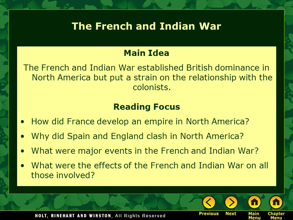 The French and Indian War Main Idea The French and Indian War established British dominance in North America but put a strain on the relationship with