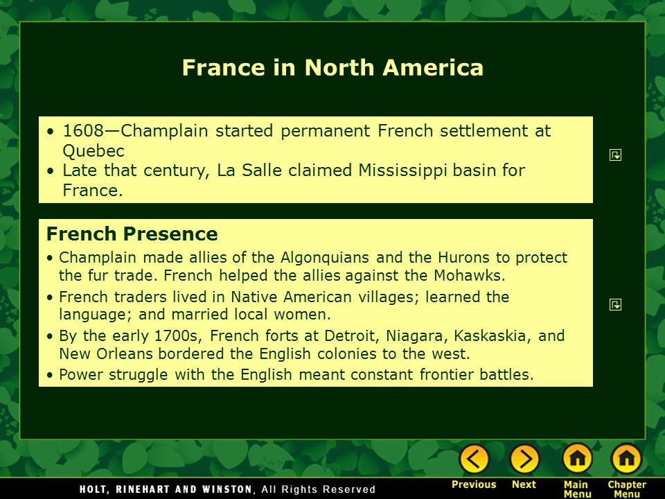 France in North America 1608—Champlain started permanent French settlement at Quebec Late that century, La Salle claimed Mississippi basin for France.