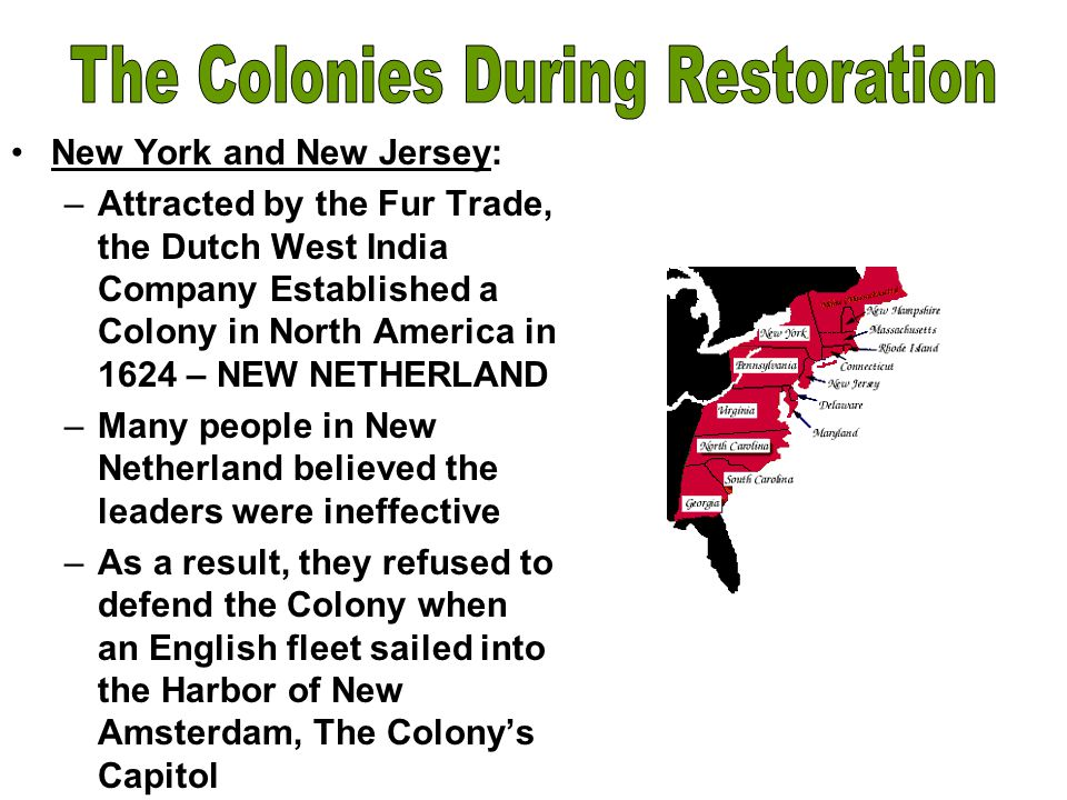 New York & New Jersey –Without a shot being fired, the Colony's Governor, Peter Stuyvesant, surrendered to the English –Now it is New York and New Jersey