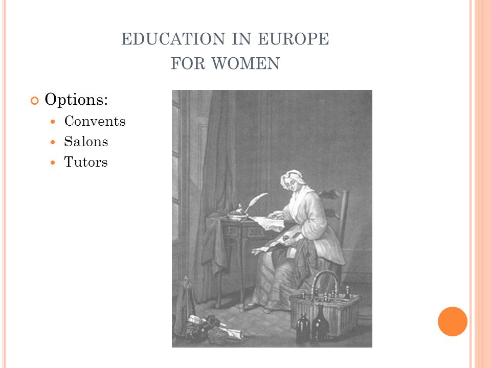 EDUCATION IN EUROPE FOR WOMEN Options: Convents Salons Tutors